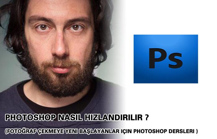 Ders-7 PHOTOSHOP NASIL HIZLANDIRILIR ? (Fotoğraf Çekmeye Yeni Başlayanlar için Photoshop Dersleri ) – Nezihi GÖZEN