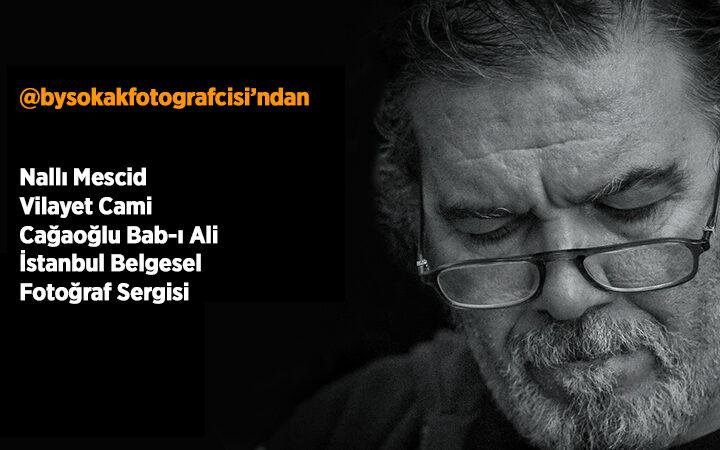 Nallı Mescid  Vilayet Cami  Cağaoğlu Bab-ı Ali  İstanbul Belgesel  Fotoğraf Sergisi