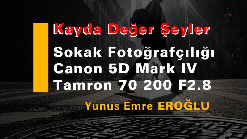 Sokak Fotoğrafçılığı – Canon 5D Mark IV & Tamron 70 200 F2.8
